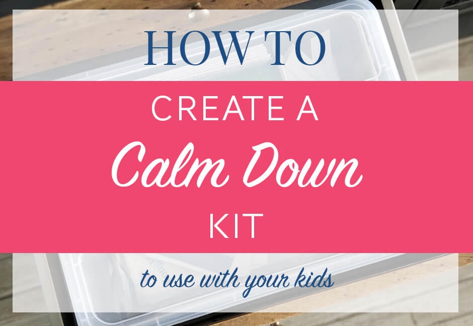 How to Create a Calm Down Kit