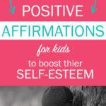Positive Affirmations for Kids to Boost Self-Esteem