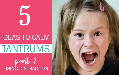 5 Ways to Calm Older Kid Tantrums Part 2 - Distraction