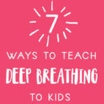 7 Ways to Teach Deep Breathing to Kids