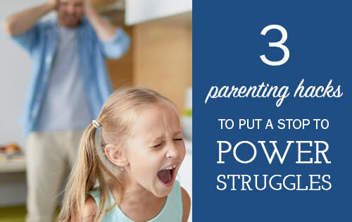 Parenting Hacks to Put a Stop to Power Struggles and Tantrums