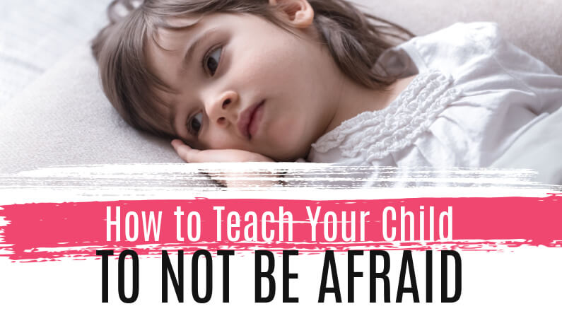 How to Teach Your Child to Not Be Scared