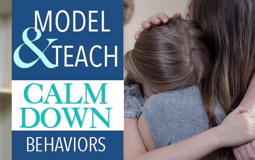 Model and Teach Calm Down Behaviors to Your Kids