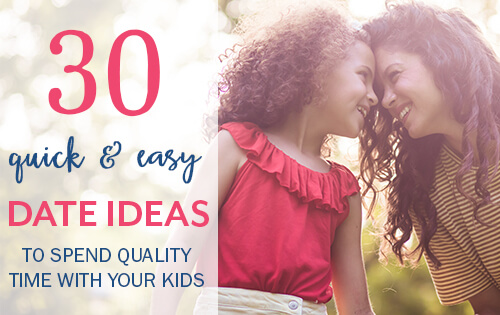 30 Quick and Easy Date Ideas to Spend Quality Time with your kids