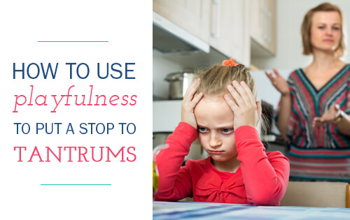 Use Playfulness to stop tantrums in angry kids