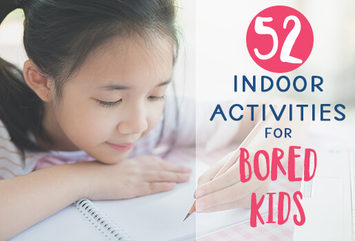 52 Indoor Activities for Bored Kids