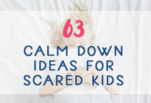 63 Calm Down Ideas for Scared Kids
