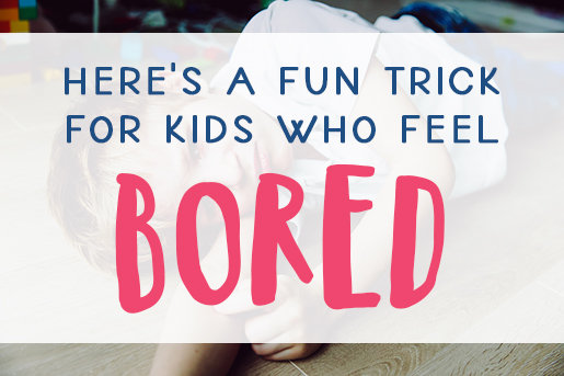 A fun trick for kids who feel bored
