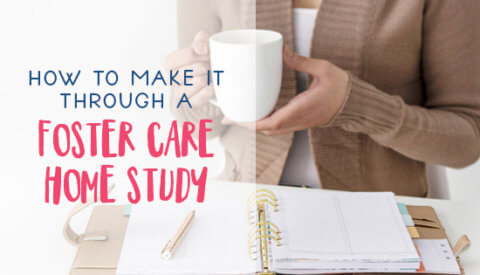 How to Make it Through a Foster Care Home Study