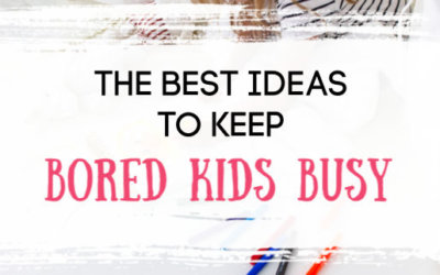 Ideas to Keep Bored Kids Busy