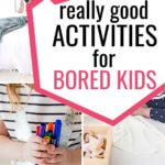 Really Good Activities for Bored Kids