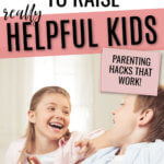7 Ways to Raise a Helpful Kid